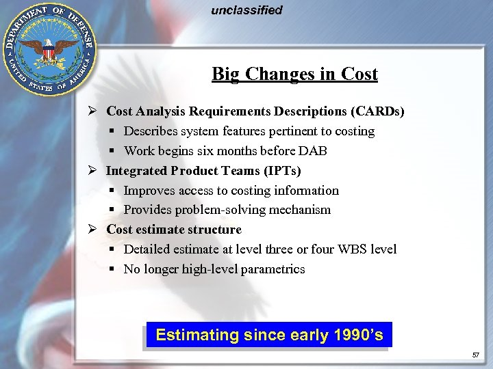 unclassified Big Changes in Cost Ø Cost Analysis Requirements Descriptions (CARDs) § Describes system