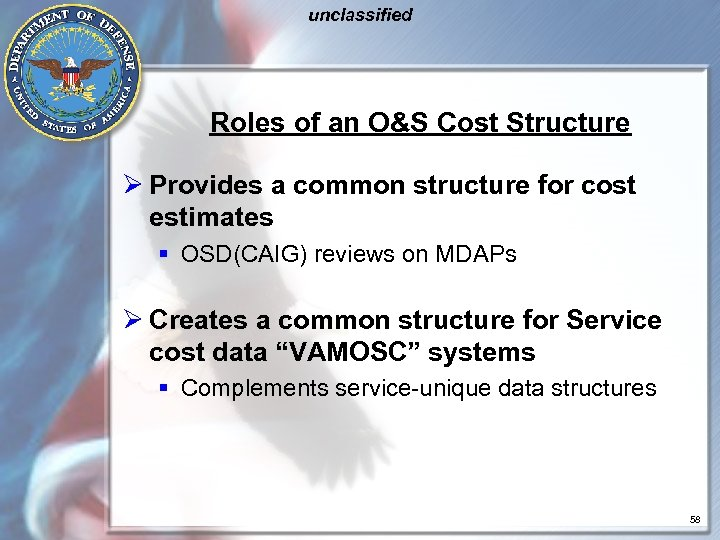 unclassified Roles of an O&S Cost Structure Ø Provides a common structure for cost