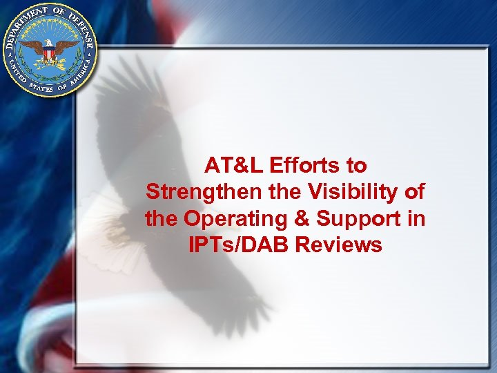 AT&L Efforts to Strengthen the Visibility of the Operating & Support in IPTs/DAB Reviews