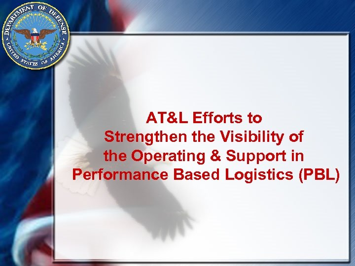 AT&L Efforts to Strengthen the Visibility of the Operating & Support in Performance Based
