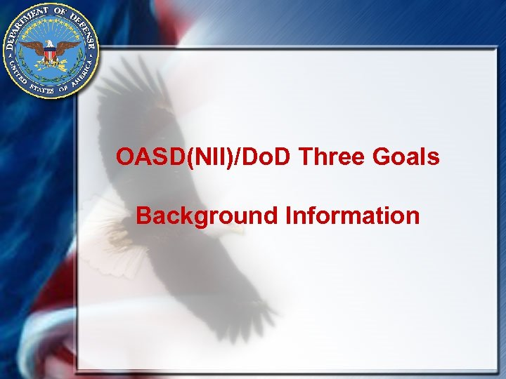 OASD(NII)/Do. D Three Goals Background Information