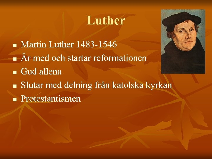 Luther n n n Martin Luther 1483 -1546 Är med och startar reformationen Gud