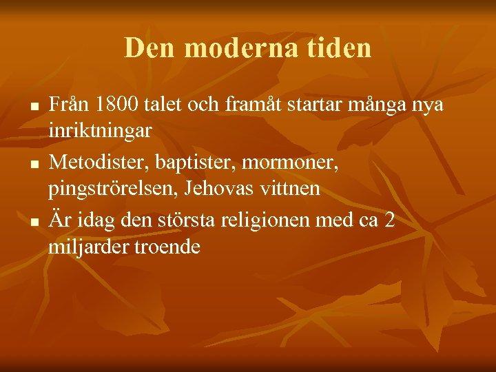 Den moderna tiden n Från 1800 talet och framåt startar många nya inriktningar Metodister,