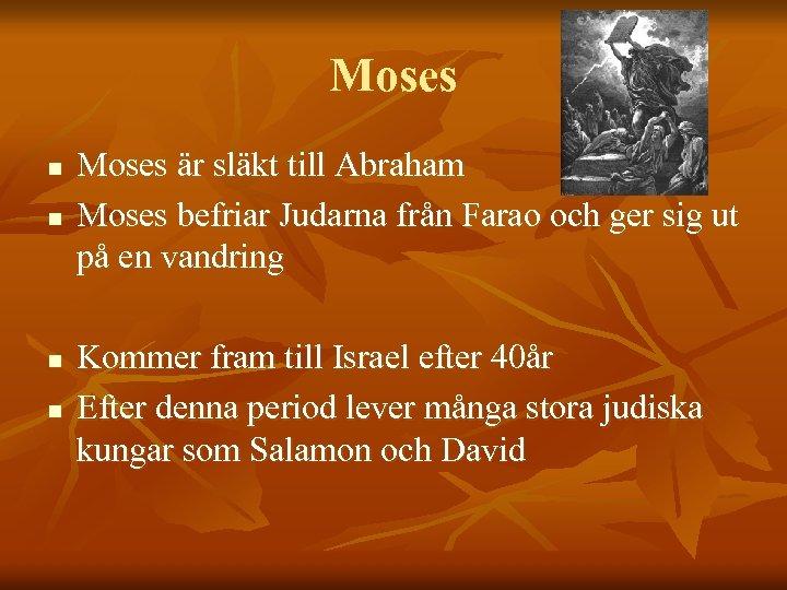 Moses n n Moses är släkt till Abraham Moses befriar Judarna från Farao och