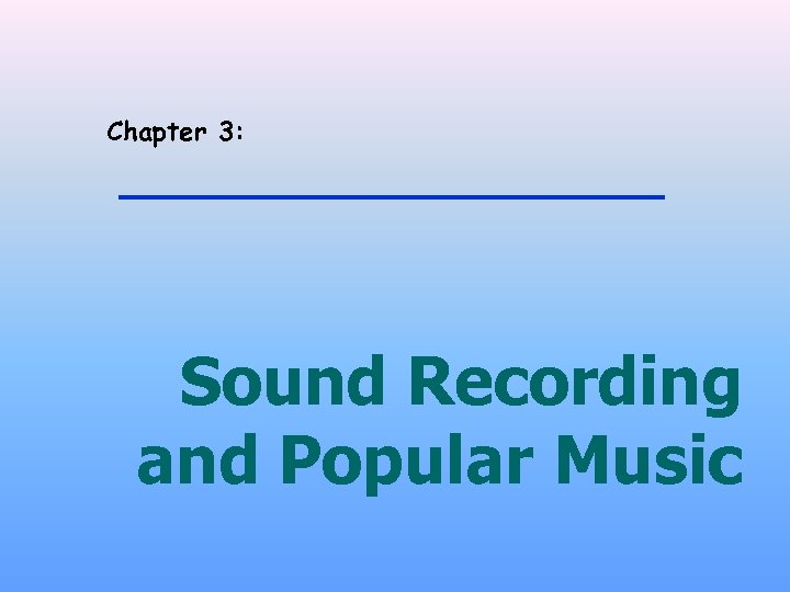 Chapter 3: Sound Recording and Popular Music