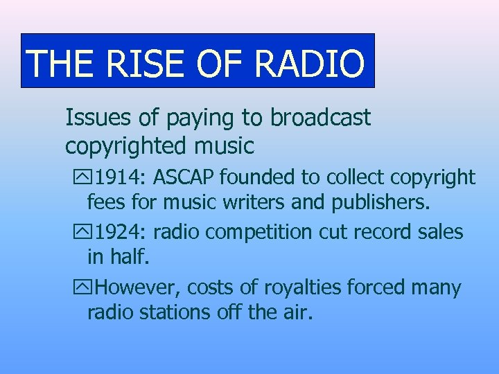 THE RISE OF RADIO Issues of paying to broadcast copyrighted music y 1914: ASCAP