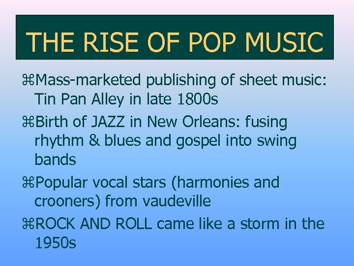 THE RISE OF POP MUSIC z. Mass-marketed publishing of sheet music: Tin Pan Alley
