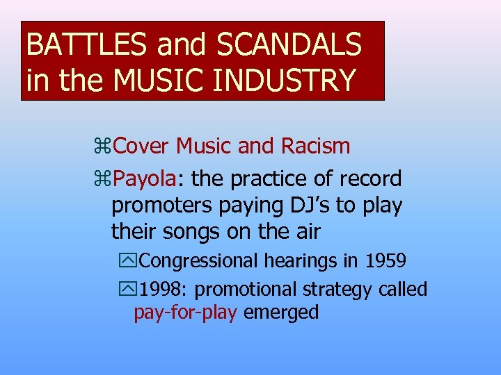 BATTLES and SCANDALS in the MUSIC INDUSTRY z. Cover Music and Racism z. Payola: