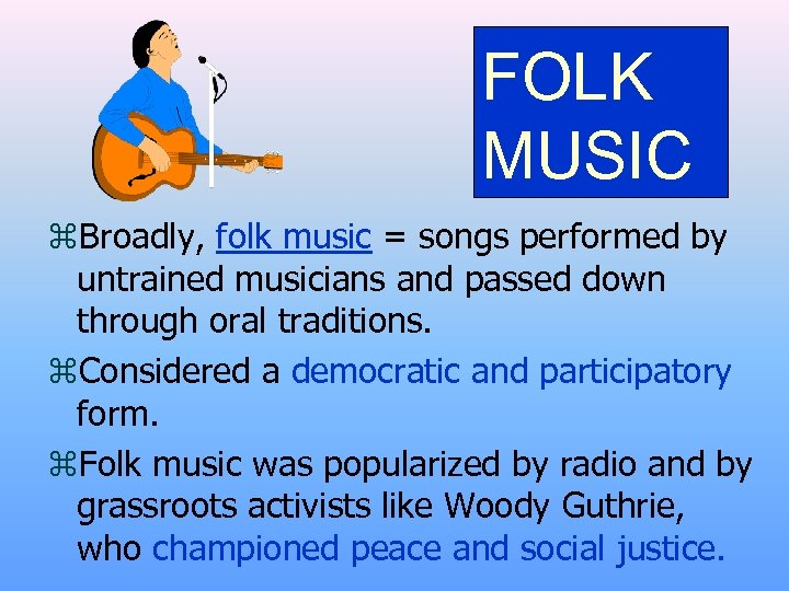 FOLK MUSIC z. Broadly, folk music = songs performed by untrained musicians and passed