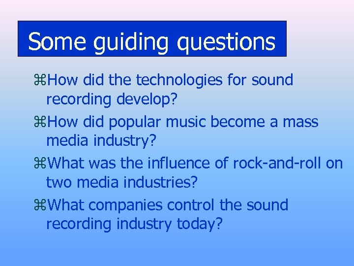 Some guiding questions z. How did the technologies for sound recording develop? z. How