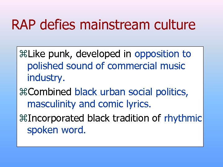 RAP defies mainstream culture z. Like punk, developed in opposition to polished sound of