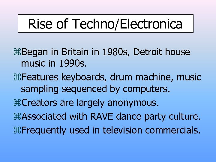 Rise of Techno/Electronica z. Began in Britain in 1980 s, Detroit house music in