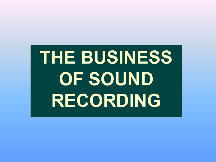 THE BUSINESS OF SOUND RECORDING