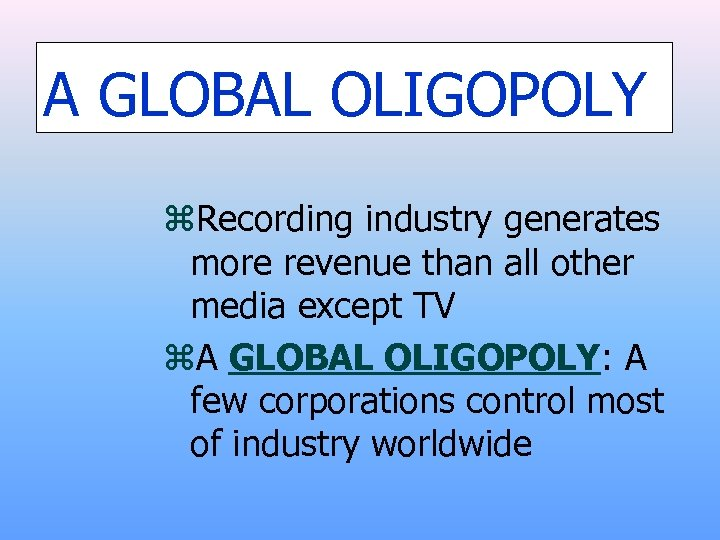 A GLOBAL OLIGOPOLY z. Recording industry generates more revenue than all other media except