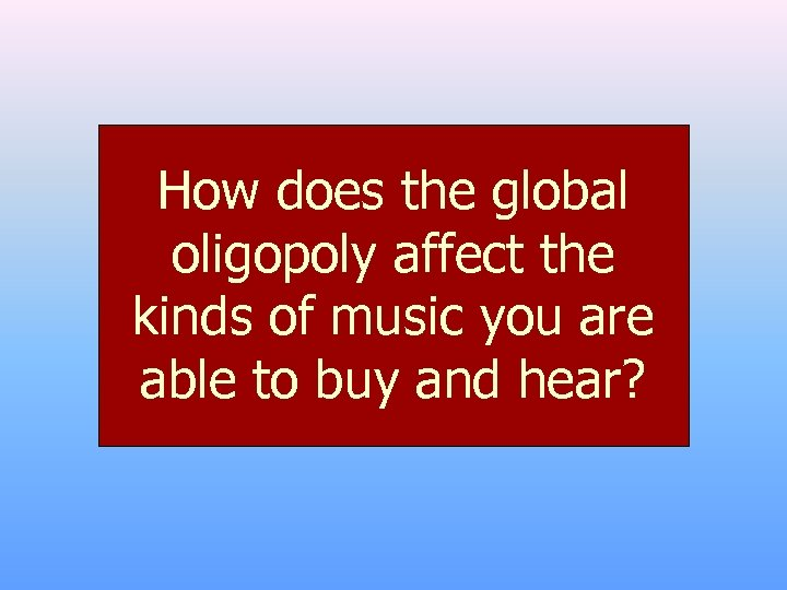 How does the global oligopoly affect the kinds of music you are able to