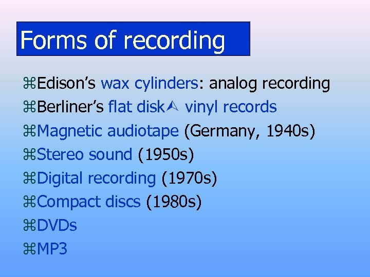 Forms of recording z. Edison's wax cylinders: analog recording z. Berliner's flat disk vinyl