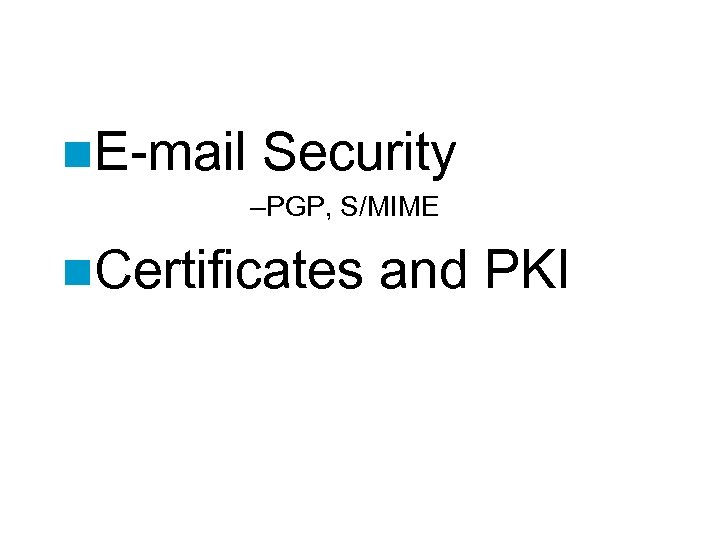 n. E-mail Security –PGP, S/MIME n. Certificates and PKI