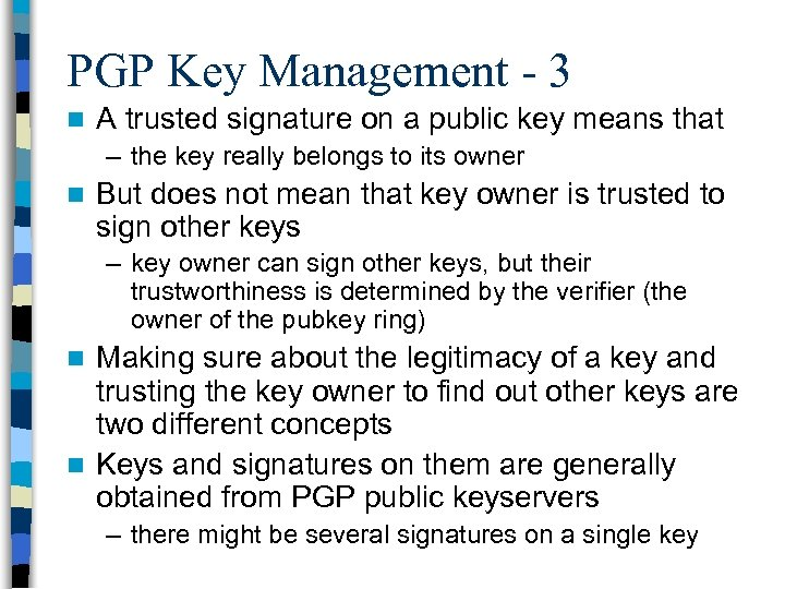 PGP Key Management - 3 n A trusted signature on a public key means