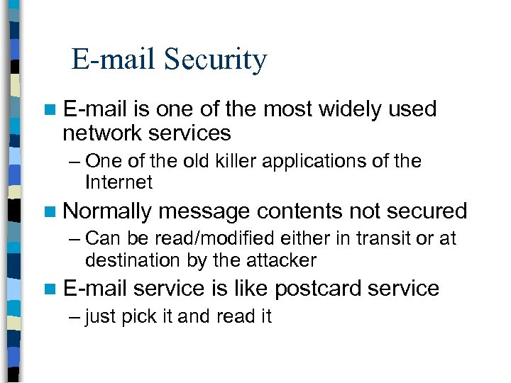 E-mail Security n E-mail is one of the most widely used network services –