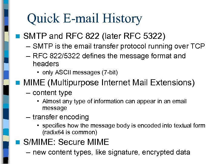 Quick E-mail History n SMTP and RFC 822 (later RFC 5322) – SMTP is