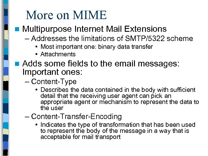 More on MIME n Multipurpose Internet Mail Extensions – Addresses the limitations of SMTP/5322
