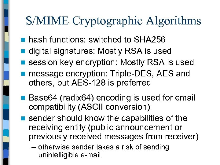 S/MIME Cryptographic Algorithms hash functions: switched to SHA 256 n digital signatures: Mostly RSA