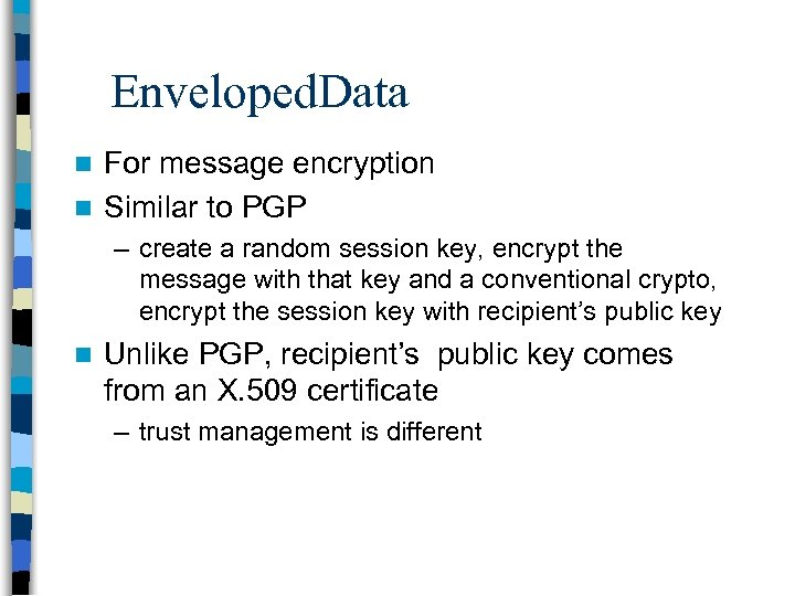 Enveloped. Data For message encryption n Similar to PGP n – create a random