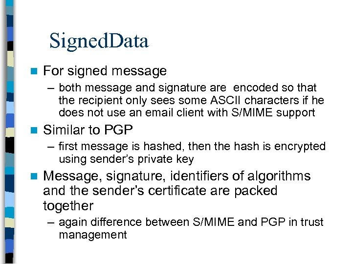 Signed. Data n For signed message – both message and signature are encoded so