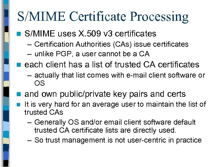 S/MIME Certificate Processing n S/MIME uses X. 509 v 3 certificates – Certification Authorities