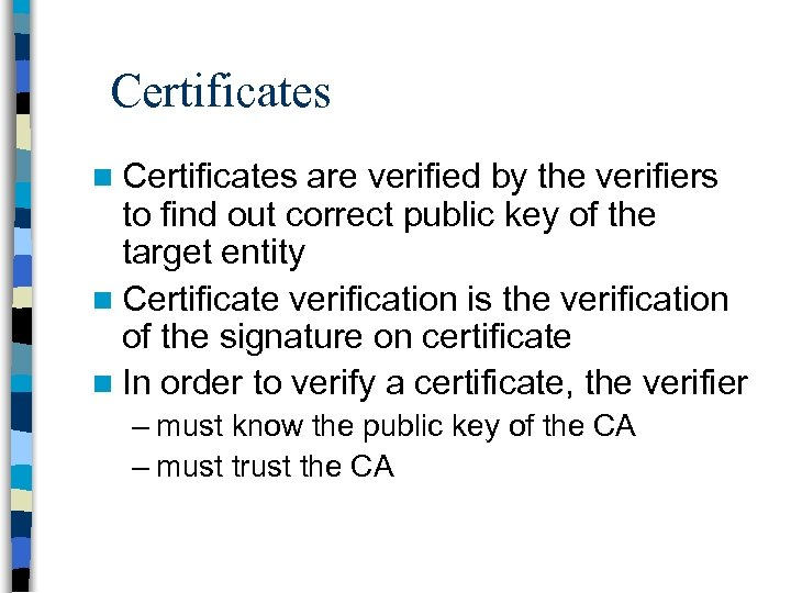 Certificates n Certificates are verified by the verifiers to find out correct public key