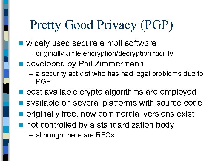 Pretty Good Privacy (PGP) n widely used secure e-mail software – originally a file