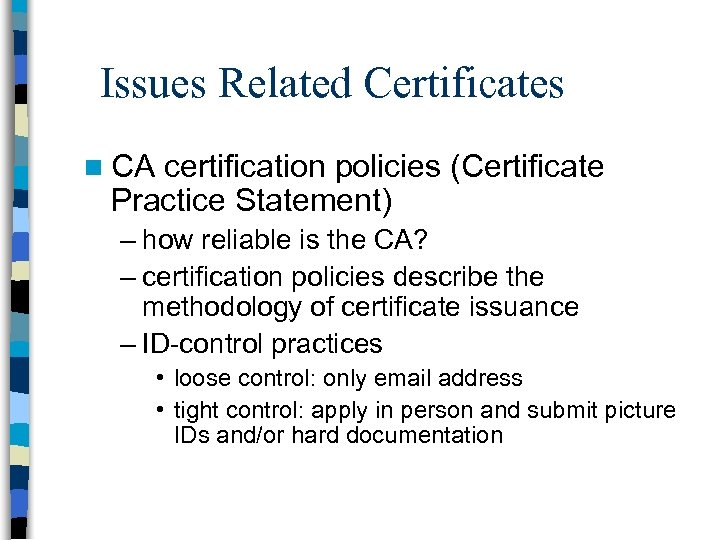Issues Related Certificates n CA certification policies (Certificate Practice Statement) – how reliable is
