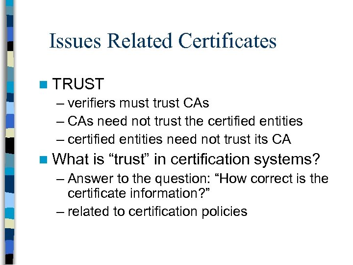 Issues Related Certificates n TRUST – verifiers must trust CAs – CAs need not
