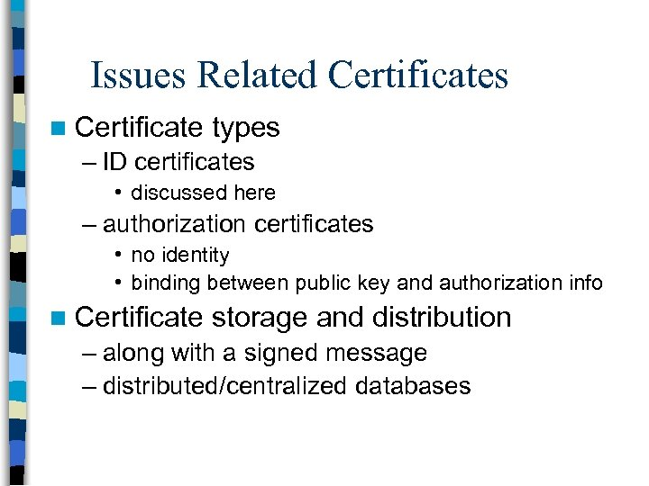 Issues Related Certificates n Certificate types – ID certificates • discussed here – authorization