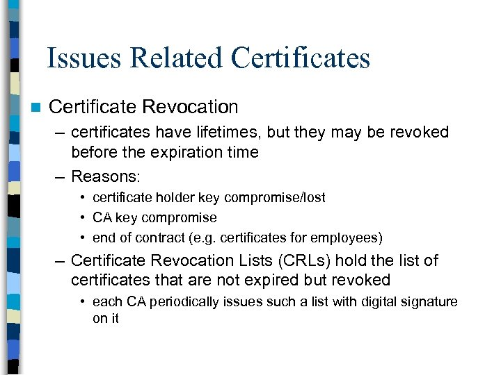 Issues Related Certificates n Certificate Revocation – certificates have lifetimes, but they may be