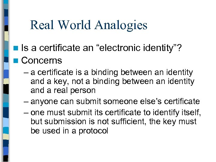 """Real World Analogies n Is a certificate an """"electronic identity""""? n Concerns – a"""