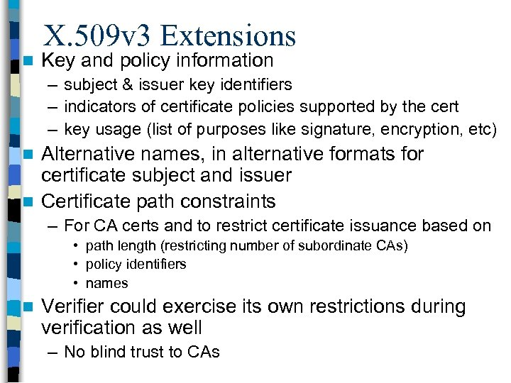 n X. 509 v 3 Extensions Key and policy information – subject & issuer