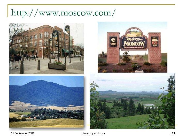 http: //www. moscow. com/ 11 September 2007 University of Idaho 113