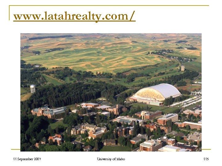 www. latahrealty. com/ 11 September 2007 University of Idaho 115