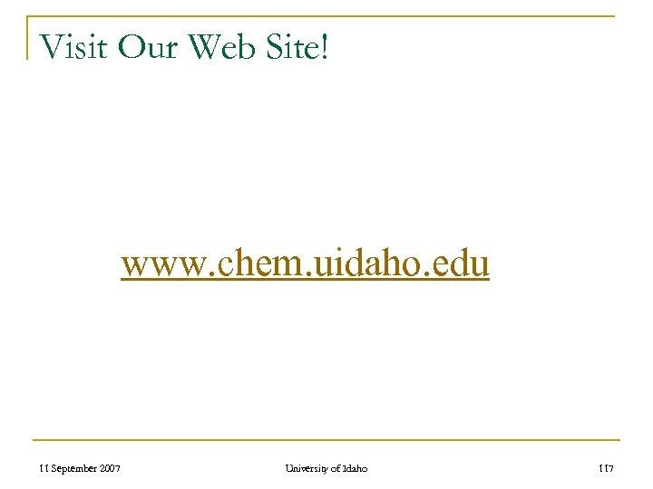 Visit Our Web Site! www. chem. uidaho. edu 11 September 2007 University of Idaho