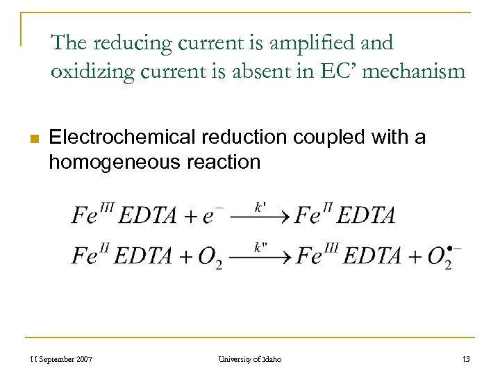 The reducing current is amplified and oxidizing current is absent in EC' mechanism n