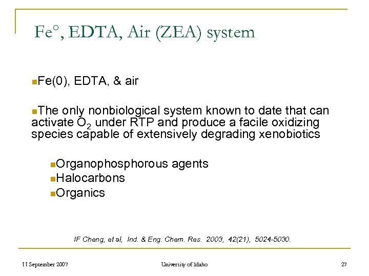 Fe°, EDTA, Air (ZEA) system n. Fe(0), EDTA, & air n. The only nonbiological