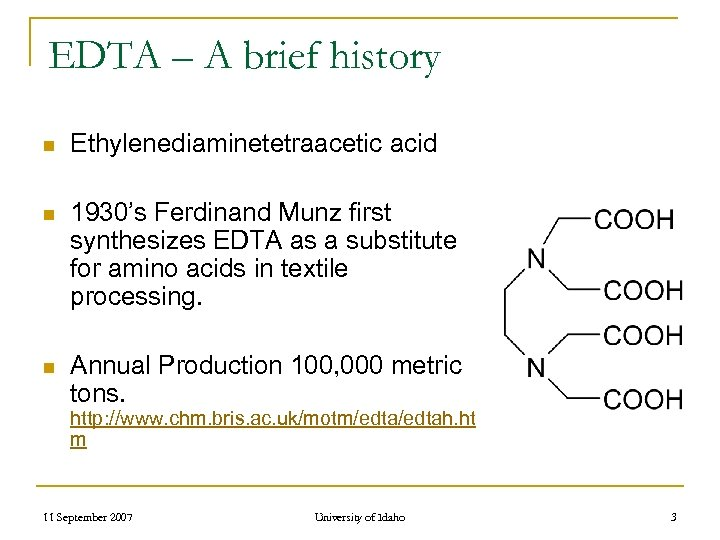 EDTA – A brief history n Ethylenediaminetetraacetic acid n 1930's Ferdinand Munz first synthesizes