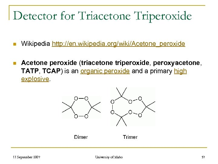 Detector for Triacetone Triperoxide n Wikipedia http: //en. wikipedia. org/wiki/Acetone_peroxide n Acetone peroxide (triacetone