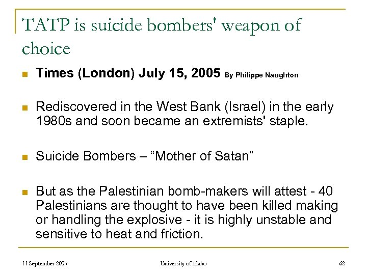 TATP is suicide bombers' weapon of choice n Times (London) July 15, 2005 By
