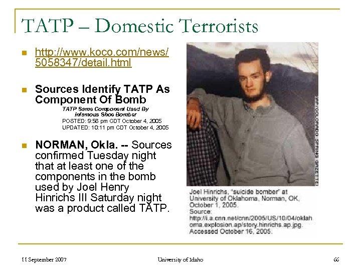 TATP – Domestic Terrorists n http: //www. koco. com/news/ 5058347/detail. html n Sources Identify