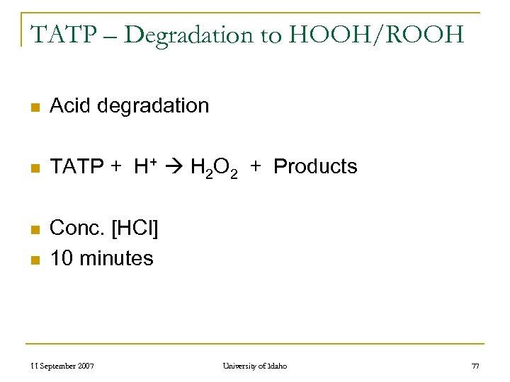 TATP – Degradation to HOOH/ROOH n Acid degradation n TATP + H+ H 2