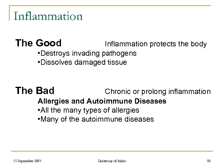 Inflammation The Good Inflammation protects the body • Destroys invading pathogens • Dissolves damaged