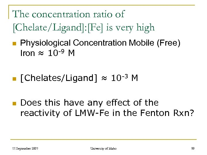 The concentration ratio of [Chelate/Ligand]: [Fe] is very high n n n Physiological Concentration