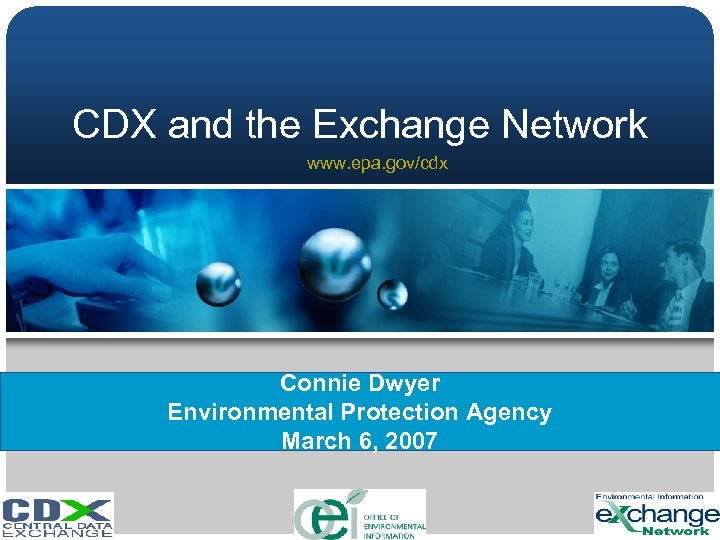 CDX and the Exchange Network www. epa. gov/cdx Connie Dwyer Environmental Protection Agency March